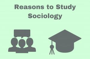 Reasons to Study Sociology